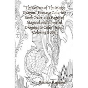 The Secrets of The Magic Dragon Fantasy Coloring Book Over 100 Pages of Magical and Powerful Dragons to Color (Adult Coloring Book), Paperback/Beatrice Harrison