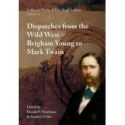 Collected Works of Fitz Hugh Ludlow, Volume 6: Dispatches from the Wild West: From Brigham Young to Mark Twain