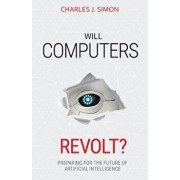 Will Computers Revolt?: Preparing for the Future of Artificial Intelligence, Paperback/Charles J. Simon