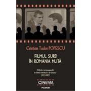 Filmul surd in Romania muta. Politica si propaganda in filmul romanesc de fictiune (1912-1989)/Cristian Tudor Popescu