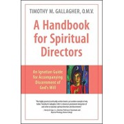 A Handbook for Spiritual Directors: An Ignatian Guide for Accompanying Discernment of God's Will, Paperback/Fr Timothy Gallagher