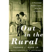 Out in the Rural: A Mississippi Health Center and Its War on Poverty, Hardcover