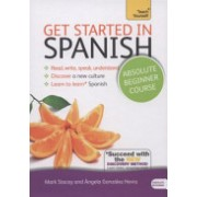 Get Started in Spanish Absolute Beginner Course - Learn to Read, Write, Speak and Understand a New Language with Teach Yourself (9781444174922)