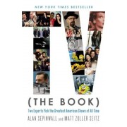 TV (the Book): Two Experts Pick the Greatest American Shows of All Time, Paperback