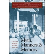 The New Encyclopedia of Southern Culture: Volume 4: Myth, Manners, and Memory, Paperback/Charles Reagan Wilson