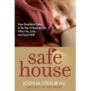 Safe House: How Emotional Safety Is the Key to Raising Kids Who Live, Love, and Lead Well, Paperback