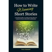 How to Write Winning Short Stories: A Practical Guide to Writing Stories That Win Contests and Get Selected for Publication, Paperback