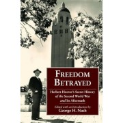 Freedom Betrayed: Herbert Hoover's Secret History of the Second World War and Its Aftermath, Hardcover
