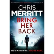 Bring Her Back: An Utterly Gripping Crime Thriller with Edge-Of-Your-Seat Suspense, Paperback/Chris Merritt