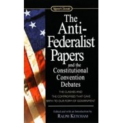 The Anti-Federalist Papers and the Constitutional Convention Debates, Paperback/Ralph Ketcham
