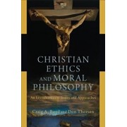 Christian Ethics and Moral Philosophy: An Introduction to Issues and Approaches, Paperback/Craig A. Boyd