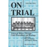On Trial: American History Through Court Proceedings and Hearings, Volume 2