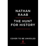 The Hunt for History: On the Trail of the World's Lost Treasures--From the Letters of Lincoln, Churchill, and Einstein to the Secret Recordi, Hardcover/Nathan Raab
