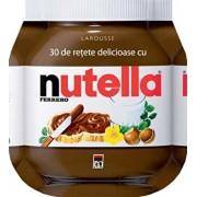 30 de retete delicioase cu Nutella/***