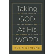 Taking God at His Word: Why the Bible Is Knowable, Necessary, and Enough, and What That Means for You and Me, Paperback/Kevin DeYoung