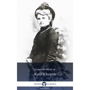 Delphi Complete Works of Kate Chopin (Illustrated) (eBook)