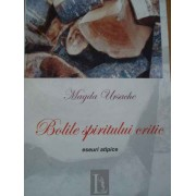 Bolile Spiritului Critic Eseuri Atipice - Magda Ursache