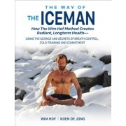 The Way of the Iceman: How the Wim Hof Method Creates Radiant, Longterm Health--Using the Science and Secrets of Breath Control, Cold-Trainin, Paperback