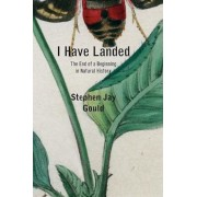 I Have Landed: The End of a Beginning in Natural History, Paperback