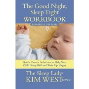 The Good Night, Sleep Tight Workbook: Gentle Proven Solutions to Help Your Child Sleep Well and Wake Up Happy