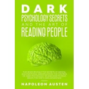 Dark Psychology Secrets and the Art of Reading People: This book Reveals the Secrets of Mental and Emotional Manipulation, Control of Dark Psychology, Paperback/Napoleon Austen