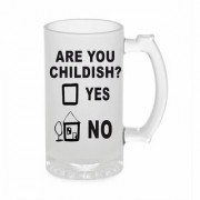 Crazy Sutra Funny and Cool Quote You Are Childish Yes/No Printed Frosted Glass Beer Mug for Friends/Brother/Boyfriend (500ml)