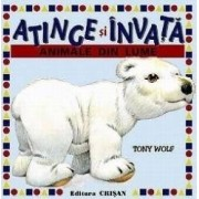 Atinge si invata - Animale din lume - Tony Wolf