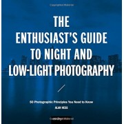 The Enthusiast's Guide to Night and Low-Light Photography: 50 Photographic Principles You Need to Know, Paperback