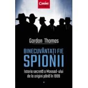 Binecuvantati Fie Spionii. Istoria Secreta A Mossad-Ului De La Origini Pana In 1999 Gordon Thomas
