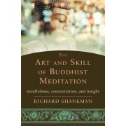 The Art and Skill of Buddhist Meditation: Mindfulness, Concentration, and Insight, Paperback