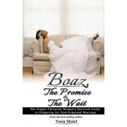 Boaz, the Promise and the Wait: The Single Christian Woman's Survival Guide to Preparing for God-Ordained Marriage