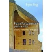 Piatra Fundamentala pentru viitor - Peter Selg