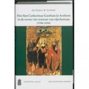 Verloren B.V., Uitgeverij Het Sint Catharinae Gasthuis In Arnhem In De Eerste Vier Eeuwen Van Zijn Bestaan 1246 1636 - G.B. Leppink