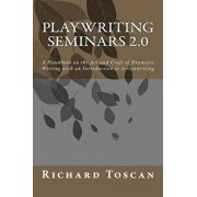 Playwriting Seminars 2.0: A Handbook on the Art and Craft of Dramatic Writing with an Introduction to Screenwriting, Paperback/Richard Toscan