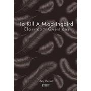 To Kill a Mockingbird Classroom Questions, Paperback/Amy Farrell