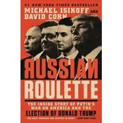 Russian Roulette: The Inside Story of Putin's War on America and the Election of Donald Trump, Paperback/Michael Isikoff