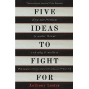 Five Ideas to Fight For. How Our Freedom is Under Threat and Why it Matters, Paperback/Anthony Lester