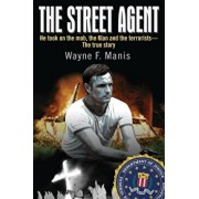 The Street Agent: He Took on the Mob, the Klan and the Terrorists-The True Story, Paperback/Wayne Manis