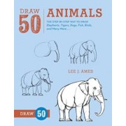 Draw 50 Animals: The Step-By-Step Way to Draw Elephants, Tigers, Dogs, Fish, Birds, and Many More..., Paperback/Lee J. Ames