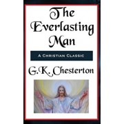 The Everlasting Man Complete and Unabridged, Hardcover/G. K. Chesterton