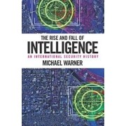 The Rise and Fall of Intelligence: An International Security History, Paperback/Michael Warner