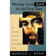 Meeting Jesus Again for the First Time by Marcus J. Borg