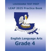 Louisiana Test Prep Leap 2025 Practice Book English Language Arts Grade 4: Practice and Preparation for the Leap 2025 Ela Tests, Paperback