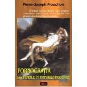 Pornocratia sau femeile in timpurile moderne - Pierre-Joseph Proudhon