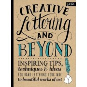 Creative Lettering and Beyond: Inspiring Tips, Techniques, and Ideas for Hand Lettering Your Way to Beautiful Works of Art, Paperback
