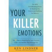 Your Killer Emotions: The 7 Steps to Mastering the Toxic Emotions, Urges, and Impulses That Sabotage You, Paperback