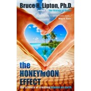 The Honeymoon Effect: The Science of Creating Heaven on Earth, Paperback/Bruce H. Lipton