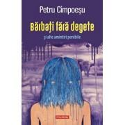 Barbati fara degete si alte amintiri penibile/Petru Cimpoesu