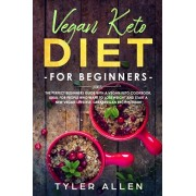 Vegan Keto Diet For Beginners: The Perfect Beginners Guide with a Vegan Keto Cookbook. Ideal For People Who Want To Lose Weight And Start A New Vegan, Paperback/Tyler Allen