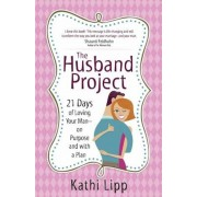 The Husband Project: 21 Days of Loving Your Man--On Purpose and with a Plan, Paperback